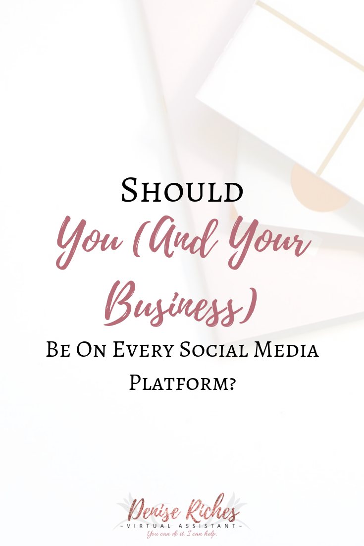 Should You (& Your Business) Be On Every Social Media Platform?